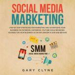 Social Media Marketing: The Practical Step by Step Guide to Marketing and Advertising Your Business on Facebook, Instagram, YouTube& Branding Yourself or Your Business as an Influencer In 2019& Beyond, Gary Clyne