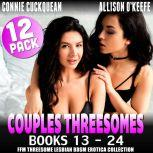 Couples Threesomes 12-Pack : Books 13 – 24 (FFM Threesome Lesbian BDSM Erotica Collection), Connie Cuckquean