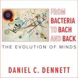 From Bacteria to Bach and Back The Evolution of Minds, Daniel C. Dennett