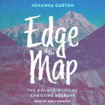 Edge of the Map The Mountain Life of Christine Boskoff, Johanna Garton