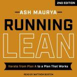 Running Lean, 2nd Edition Iterate from Plan A to a Plan That Works, Ash Maurya