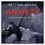 Anxiety A Philosophical History, Bettina Bergo