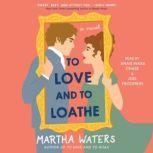 To Love and to Loathe A Novel, Martha Waters