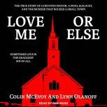 Love Me or Else The True Story of a Devoted Pastor, a Fatal Jealousy, and the Murder that Rocked a Small Town, Colin McEvoy