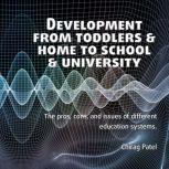 Development from Toddlers & Home to School & University, Chirag Patel