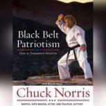 Black Belt Patriotism How to Reawaken America, Chuck Norris