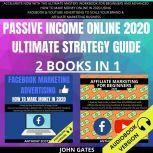 Passive Income Online 2020 Ultimate Strategy Guide 2 Books in 1, John Gates