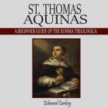 St. Th?m?? Aquinas A B?g?nn?r Gu?d? ?f Th? Summ? Th??l?g???, Edward Carbey