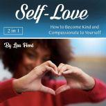 Self-Love How to Become Kind and Compassionate to Yourself, Lisa Herd