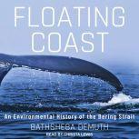 Floating Coast An Environmental History of the Bering Strait, Bathsheba Demuth