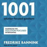 1001 Solution-Focused Questions Handbook for Solution-Focused Interviewing, Fredrike Bannink