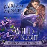 Wild Moonlight The O'Byrne Brides Book 3, Miriam Minger