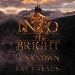 Into the Bright Unknown, Rae Carson