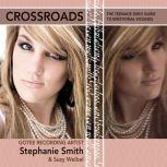 Crossroads The Teenage Girl's Guide to Emotional Wounds, Stephanie Smith