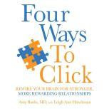 Four Ways to Click Rewire Your Brain for Stronger, More Rewarding Relationships, Amy Banks