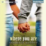 Where You Are, Tammara Webber
