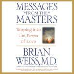 Messages from the Masters Tapping into the Power of Love, Brian Weiss