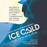 Mystery Writers of America Presents Ice Cold Tales of Intrigue from the Cold War, various authors