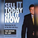 Sell It Today, Sell It Now Mastering the Art of the One-Call Close, Tom Hopkins; Pat Leiby
