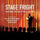 Stage Fright Mastering the Fear of Public Speaking, Dianna Booher; Dr. Tony Alessandra; Patricia Fripp; Vanna Novak; Brad Worthley; Lorraine Howell