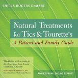 Natural Treatments for Tics and Tourette's A Patient and Family Guide, Sheila Rogers DeMare