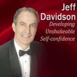 Developing Unshakeable Self-Confidence How to be the One Who Everyone Looks Up To, Jeff Davidson