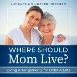 Where Should Mom Live? Living Arrangements for Older Adults, Laura Town