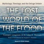 The Lost World of the Flood Mythology, Theology, and the Deluge Debate, Tremper Longman III