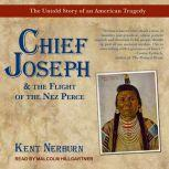 Chief Joseph & the Flight of the Nez Perce The Untold Story of an American Tragedy, Kent Nerburn