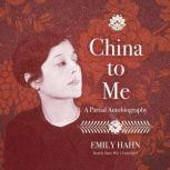 China to Me A Partial Autobiography, Emily Hahn