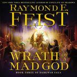 Wrath of a Mad God Book Three of the Darkwar Saga, Raymond E. Feist