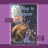 Talking to Dragons Book Four of the Enchanted Forest Chronicles, Patricia C. Wrede