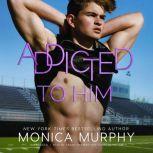 Addicted to Him, Monica Murphy