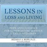 Lessons in Loss and Living Hope and Guidance for Confronting Serious Illness and Grief, Michele A. Reiss