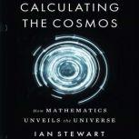 Calculating the Cosmos How Mathematics Unveils the Universe, Ian Stewart