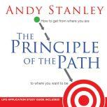 The Principle of the Path How To Get from Where You Are to Where You Want to Be, Andy Stanley