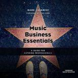 Music Business Essentials A Guide for Aspiring Professionals, Mark Cabaniss