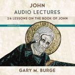 John: Audio Lectures 24 Lessons on History, Meaning, and Application, Gary M. Burge