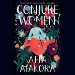 Conjure Women A Novel, Afia Atakora