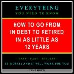 How to Go From in Debt to Retired in as Little as 12 Years Volume 1 Use Proven Financial Principles to Transition From Working a Job to Passive Income Investments, Zane Rozzi