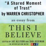 "A Shared Moment of Trust A ""This I Believe"" Essay, Warren Christopher"