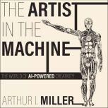 The Artist in the Machine The World of AI-Powered Creativity, Arthur I. Miller