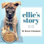 Ellie's Story A Dog's Purpose Novel, W. Bruce Cameron