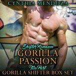 Shifter Romance: Gorilla Passion 2 Part Gorilla Shifter Box Set (Paranormal Shapeshifter Romance), Cynthia Mendoza