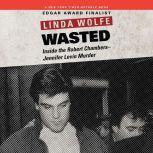 Wasted Inside the Robert Chambers-Jennifer Levin Murder, Linda Wolfe