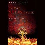 The Day Satan Called A True Encounter with Demon Possession and Exorcism, Bill Scott