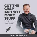 Cut The Crap And Sell More Stuff, Andy McLachlan