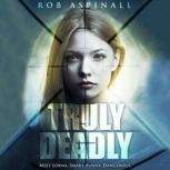 Truly Deadly Young Adult Spy Thriller, Rob Aspinall