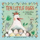 Ten Little Eggs A Celebration of Family, Jess Mikhail