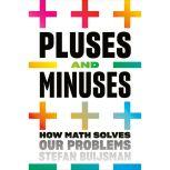 Pluses and Minuses How Math Solves Our Problems, Stefan Buijsman